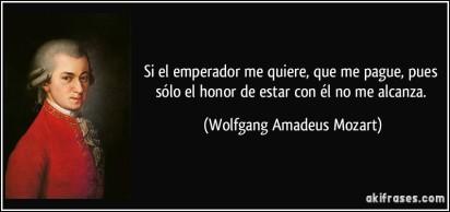 frase-si-el-emperador-me-quiere-que-me-pague-pues-solo-el-honor-de-estar-con-el-no-me-alcanza-wolfgang-amadeus-mozart-123050
